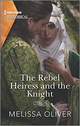 The Rebel Heiress and the Knight By Melissa Oliver