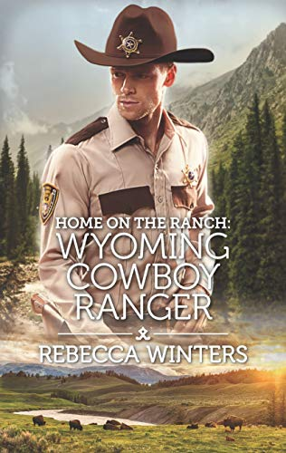 Home on the Ranch: Wyoming Cowboy Ranger By Rebecca Winters