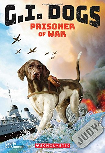 G.I. Dogs: Judy, Prisoner of War (G.I. Dogs #1), 1 By Laurie Calkhoven
