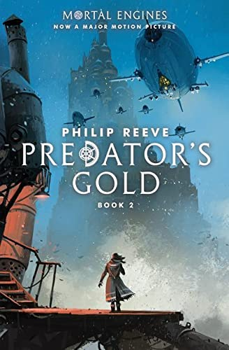 Predator's Gold (Mortal Engines, Book 2) By Philip Reeve