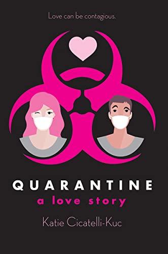 Quarantine: A Love Story By Katie Cicatelli-Kuc
