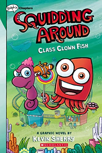 Class Clown Fish: A Graphix Chapters Book (Squidding Around #2) By Kevin Sherry