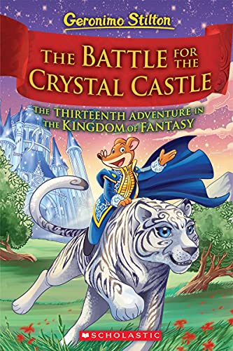 The Battle for Crystal Castle: 13 (Geronimo Stilton and the Kingdom of Fantasy) By Geronimo Stilton