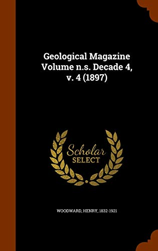 Geological Magazine Volume N.S. Decade 4, V. 4 (1897) By Henry Woodward
