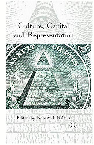 Culture, Capital and Representation By R. Balfour