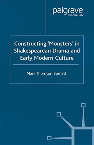 Constructing Monsters in Shakespeare's Drama and Early Modern Culture By Mark Thornton Burnett