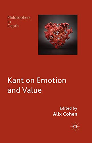 Kant on Emotion and Value By A. Cohen