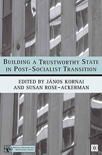 Building a Trustworthy State in Post-Socialist Transition By J. Kornai