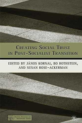 Creating Social Trust in Post-Socialist Transition By J. Kornai