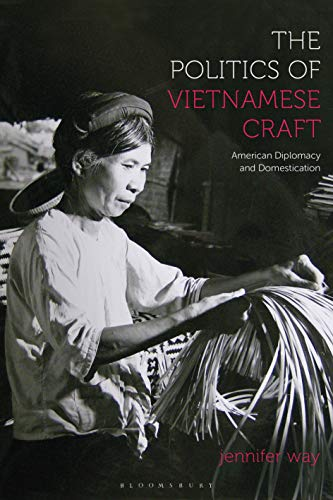 The Politics of Vietnamese Craft By Jennifer Way (Professor of Art History, University of North Texas, Dallas Forth Worth, USA)