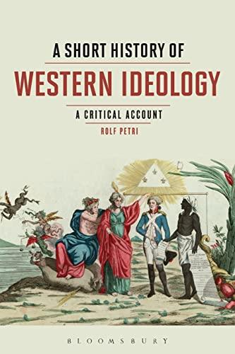 A Short History of Western Ideology By Prof. Rolf Petri (Ca' Foscari University of Venice, Italy)