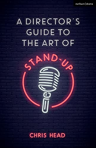 A Directors Guide to the Art of Stand-up (Performance Books) By Chris Head (Freelance director and comedy coach, UK)