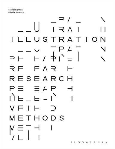 Illustration Research Methods By Rachel Gannon (Kingston University, UK)