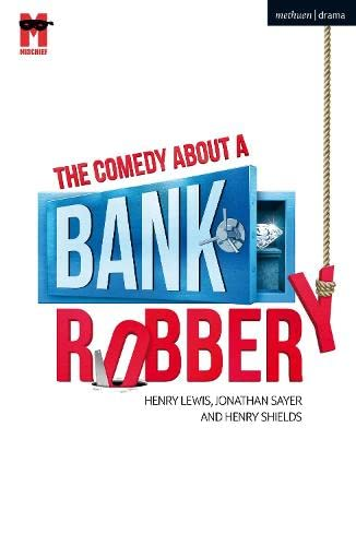 The Comedy About a Bank Robbery By Henry Lewis (Playwright, UK)