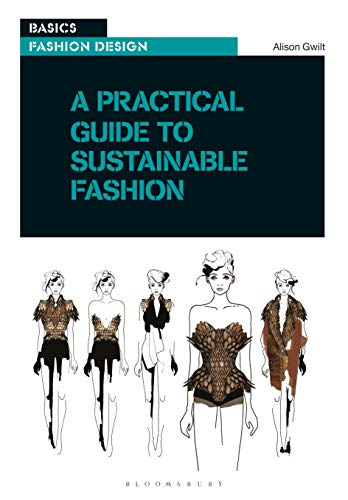 A Practical Guide to Sustainable Fashion (Basics Fashion Design) By Alison Gwilt (University of New South Wales, Australia)