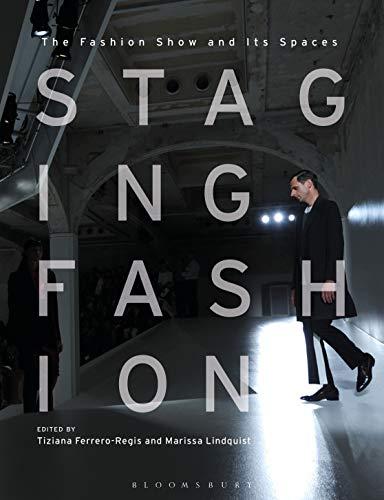 Staging Fashion By Dr Tiziana Ferrero-Regis (The Queensland University of Technology, Australia)