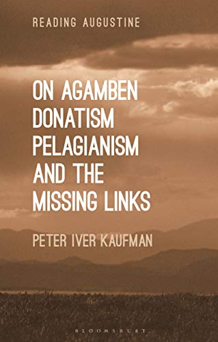 On Agamben, Donatism, Pelagianism, and the Missing Links By Dr Peter Iver Kaufman (University of North Carolina, USA)