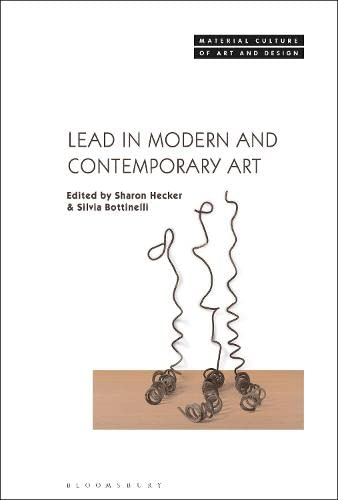 Lead in Modern and Contemporary Art By Dr. Sharon Hecker (Independent Scholar, Independent Scholar, Italy)