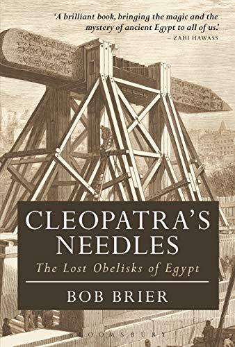 Cleopatra's Needles By Dr Bob Brier (Senior Research Fellow, Long Island University, USA)