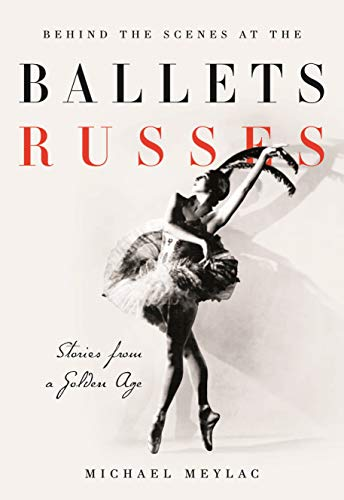 Behind the Scenes at the Ballets Russes By Michael Meylac