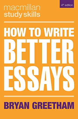 How to Write Better Essays (Macmillan Study Skills) By Bryan Greetham