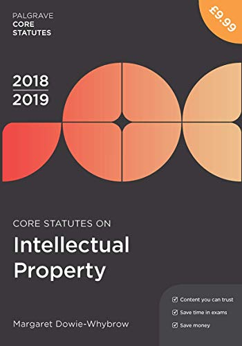 Core Statutes on Intellectual Property 2018-19 By Margaret Dowie-Whybrow