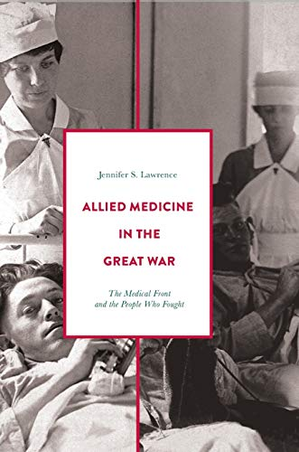 Allied Medicine in the Great War By Jennifer S. Lawrence