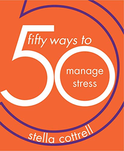 50 Ways to Manage Stress By Stella Cottrell