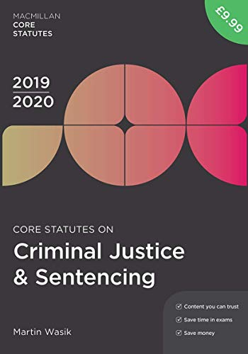 Core Statutes on Criminal Justice & Sentencing 2019-20 By Martin Wasik