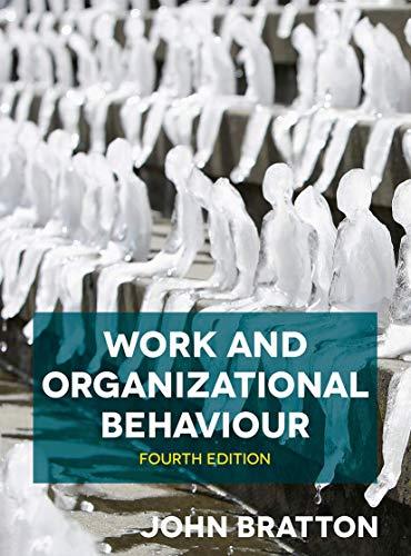 Work and Organizational Behaviour By John Bratton