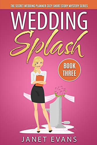 Wedding Splash - The Secret Wedding Planner Cozy Short Story Mystery Series - Book Three By Janet Evans (University of Liverpool Hope UK)