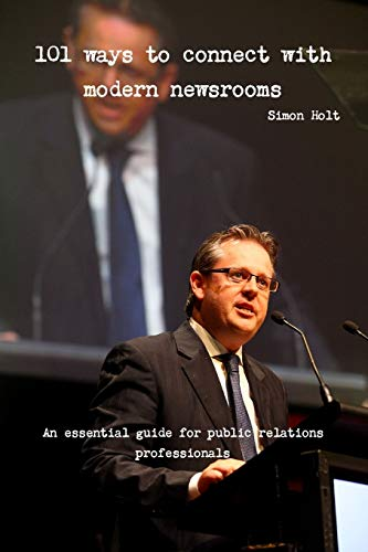 101 Ways to Connect with Modern Newsrooms By Simon Holt