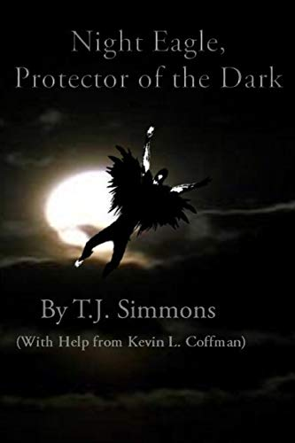 Night Eagle: Protector of the Dark By Kevin L. Coffman