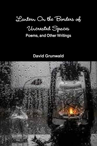 Lantern on the Borders of Uncreated Spaces By David Grunwald