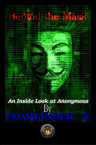 Behind the Mask: an Inside Look at Anonymous By Commander X
