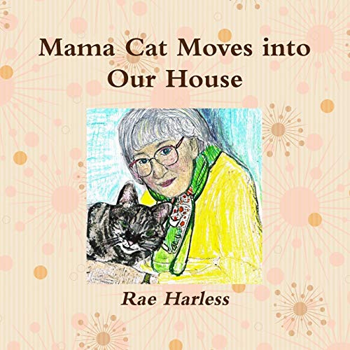Mama Cat Moves into Our House By Rae Harless