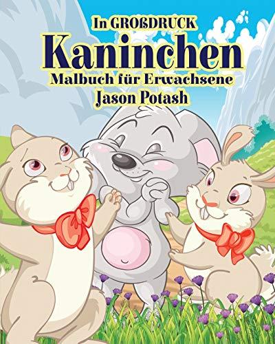 Kaninchen Malbuch fur Erwachsene ( In Grobdruck) By Jason Potash