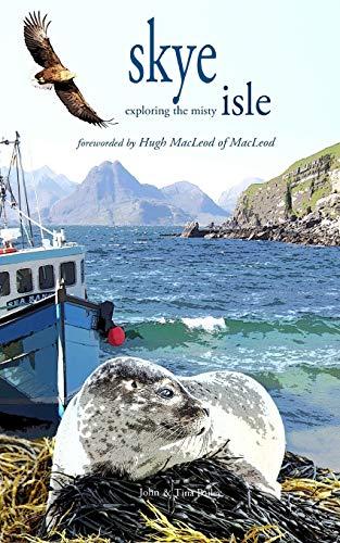 Skye (Exploring The Misty Isle) By John Bailey