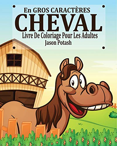 Cheval Livre de Coloriage Pour les Adultes ( En Gros Caracteres) By Jason Potash