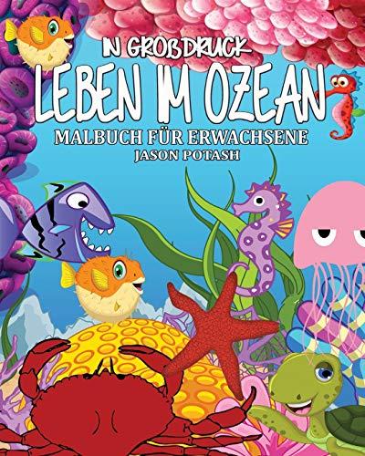 Leben Im Ozean Malbuch fur Erwachsene ( In Grobdruck ) By Jason Potash
