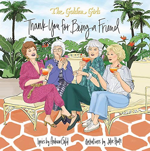 Golden Girls: Thank You For Being A Friend By Julie Houts