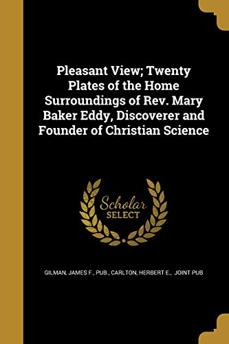 Pleasant View; Twenty Plates of the Home Surroundings of REV. Mary Baker Eddy, Discoverer and Founder of Christian Science By James F Pub Gilman