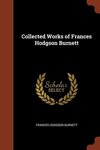 Collected Works of Frances Hodgson Burnett By Frances Hodgson Burnett