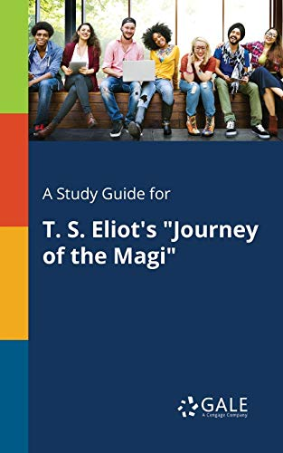 "A Study Guide for T. S. Eliot's ""Journey of the Magi"" By Cengage Learning Gale"