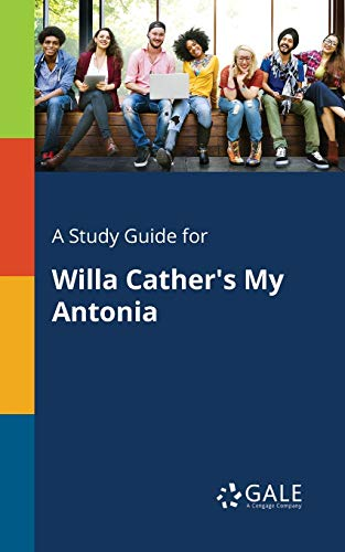 A Study Guide for Willa Cather's My Antonia By Cengage Learning Gale