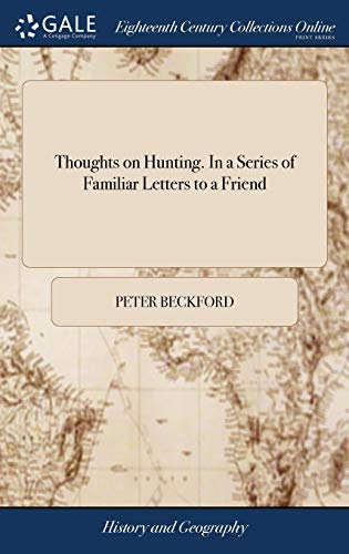 Thoughts on Hunting. in a Series of Familiar Letters to a Friend By Peter Beckford