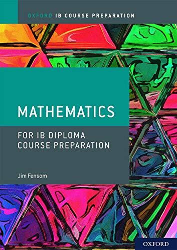 Oxford IB Diploma Programme: IB Course Preparation Mathematics Student Book von Jim Fensom