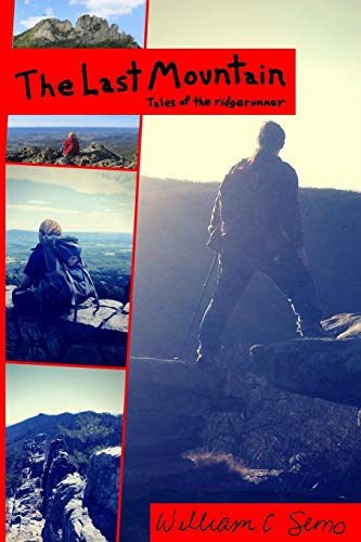 The Last Mountain Tales Of The Ridge Runner By William Semo