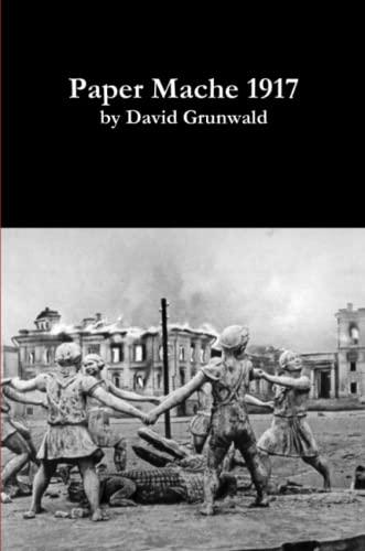 Paper Mache 1917 (paperback) By David Grunwald