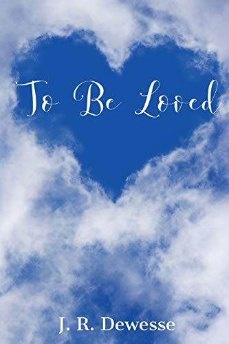 To Be Loved By J R Dewesse